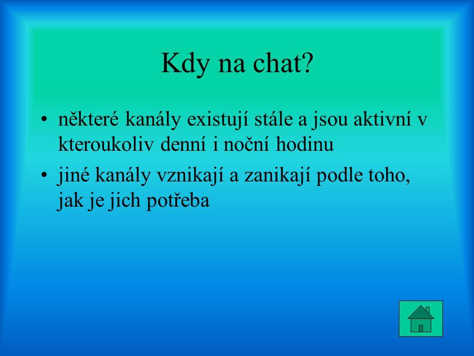 Kdy na chat některé kanály existují stále a jsou aktivní v kteroukoliv denní i noční hodinu.