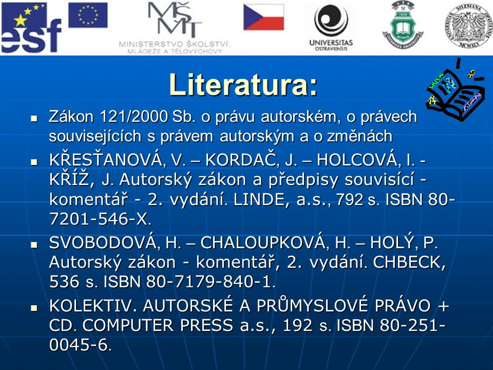 Literatura: Zákon 121/2000 Sb. o právu autorském, o právech souvisejících s právem autorským a o změnách.