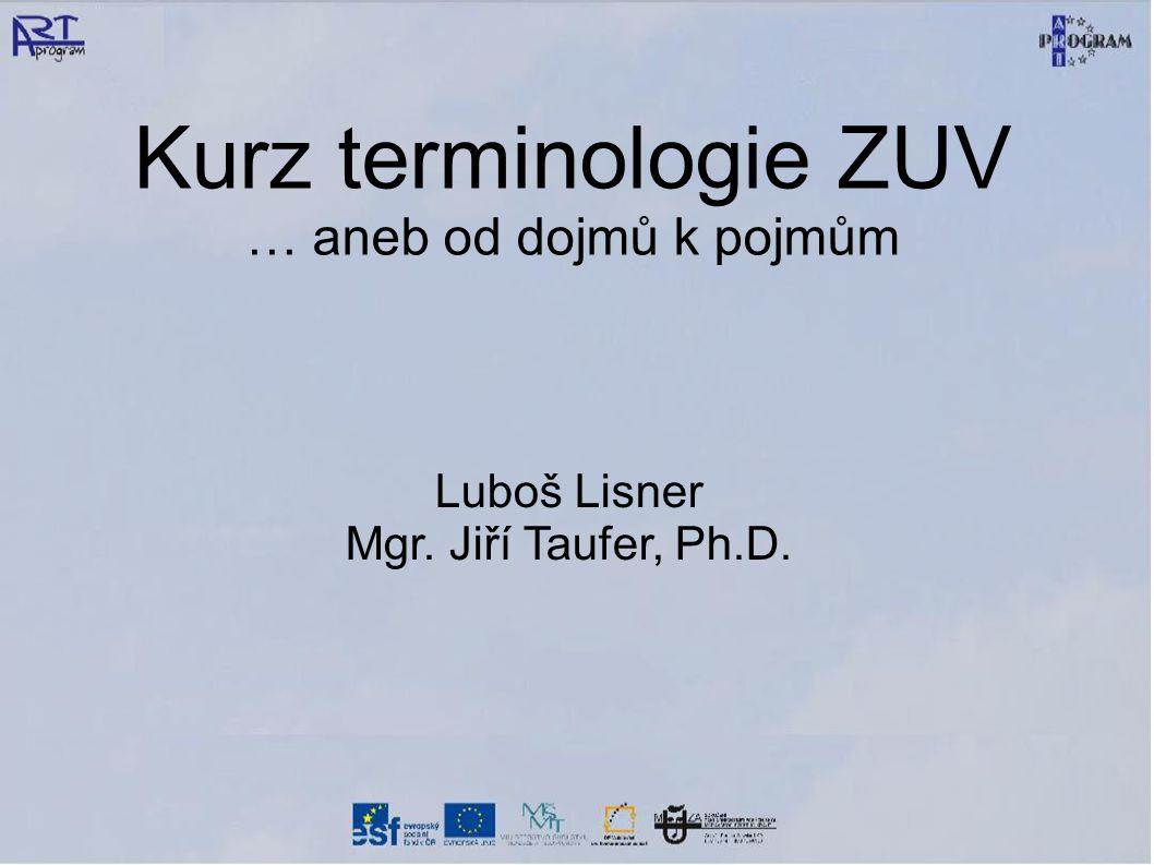 Kurz terminologie ZUV … aneb od dojmů k pojmům Luboš Lisner