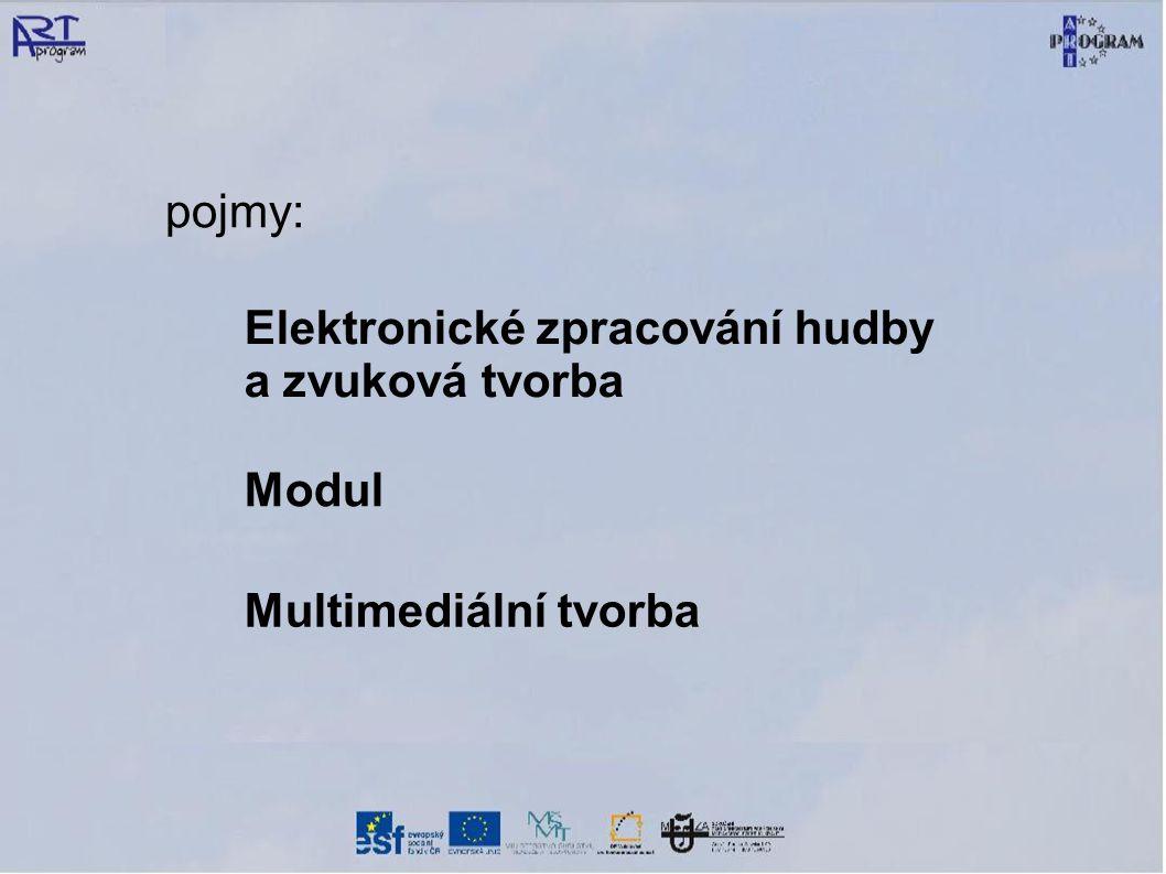 pojmy: Elektronické zpracování hudby a zvuková tvorba Modul Multimediální tvorba