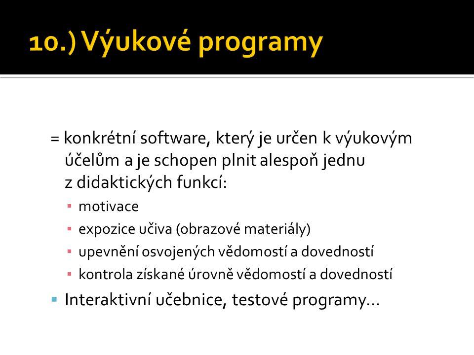 10.) Výukové programy = konkrétní software, který je určen k výukovým účelům a je schopen plnit alespoň jednu z didaktických funkcí: