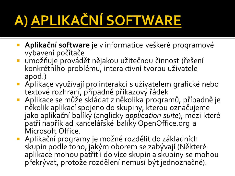 A) APLIKAČNÍ SOFTWARE Aplikační software je v informatice veškeré programové vybavení počítače.