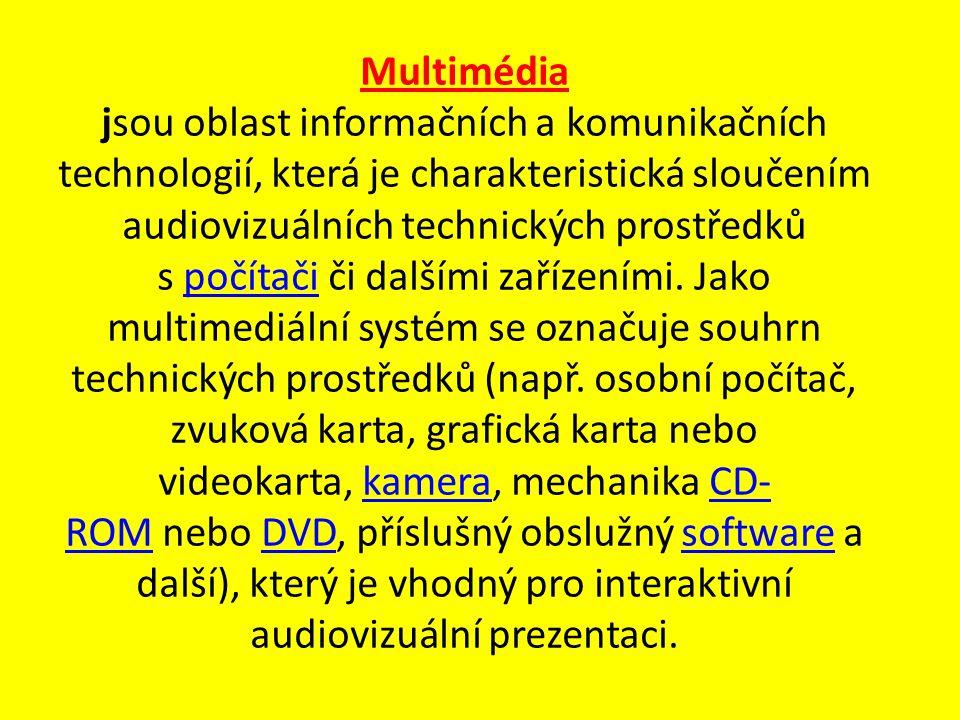 Multimédia jsou oblast informačních a komunikačních technologií, která je charakteristická sloučením audiovizuálních technických prostředků s počítači či dalšími zařízeními.