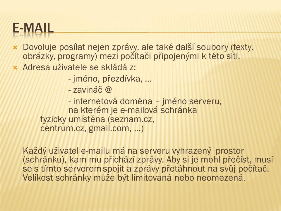 E-mail Dovoluje posílat nejen zprávy, ale také další soubory (texty, obrázky, programy) mezi počítači připojenými k této síti.