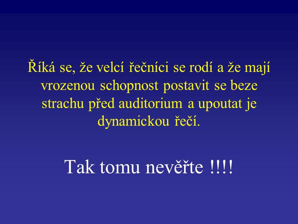 Říká se, že velcí řečníci se rodí a že mají vrozenou schopnost postavit se beze strachu před auditorium a upoutat je dynamickou řečí.