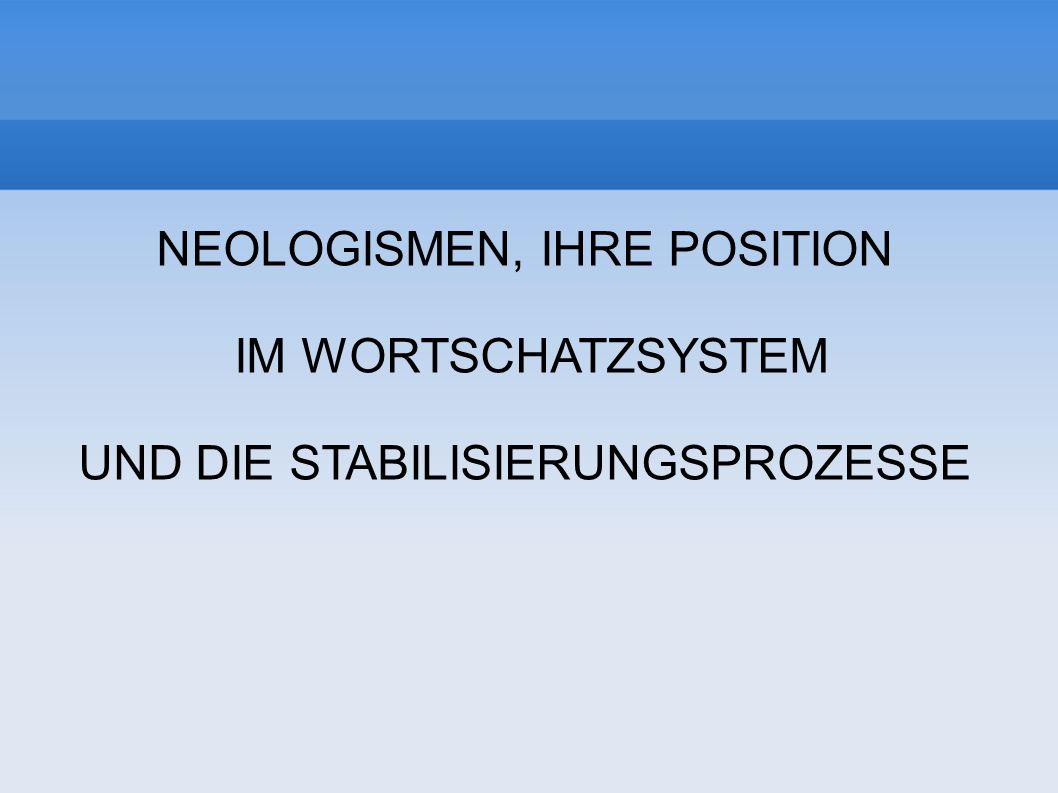NEOLOGISMEN, IHRE POSITION IM WORTSCHATZSYSTEM