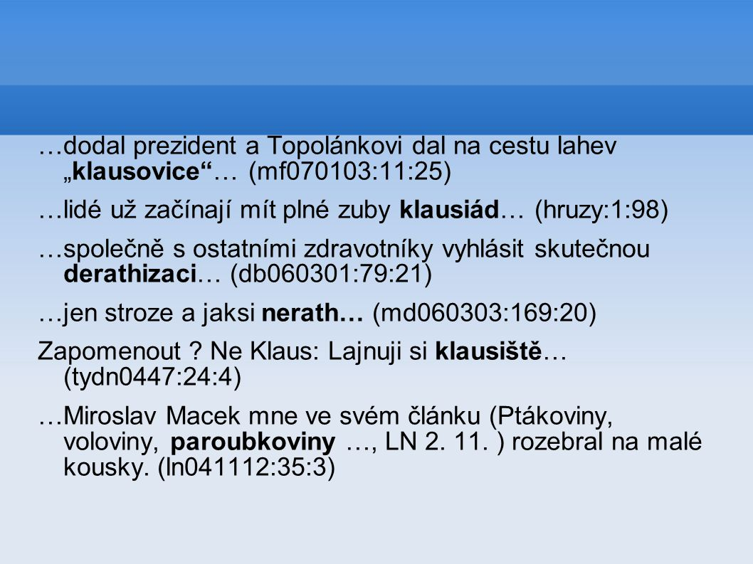 "…dodal prezident a Topolánkovi dal na cestu lahev ""klausovice … (mf070103:11:25)"