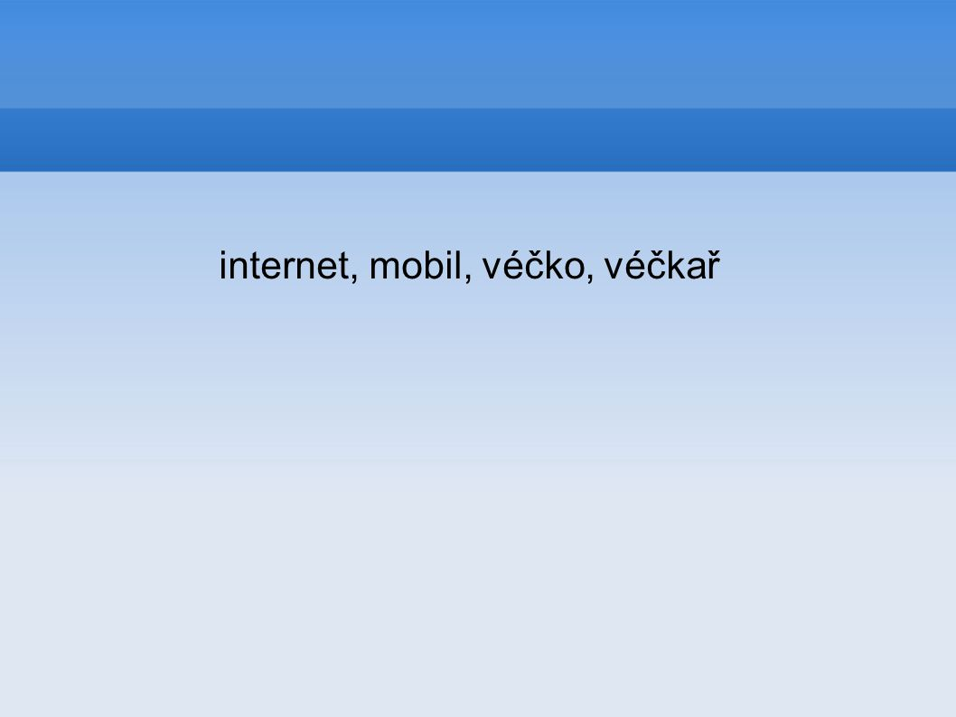 internet, mobil, véčko, véčkař