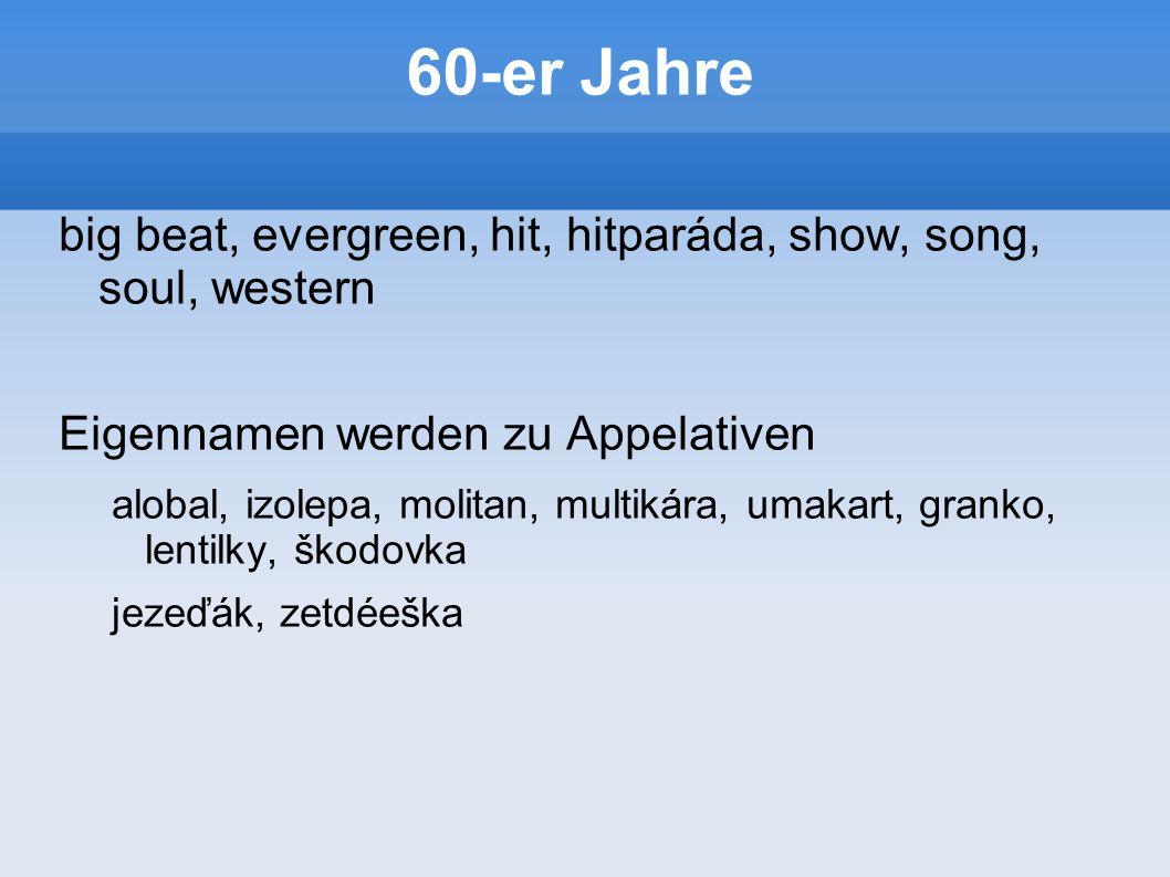 60-er Jahre big beat, evergreen, hit, hitparáda, show, song, soul, western. Eigennamen werden zu Appelativen.