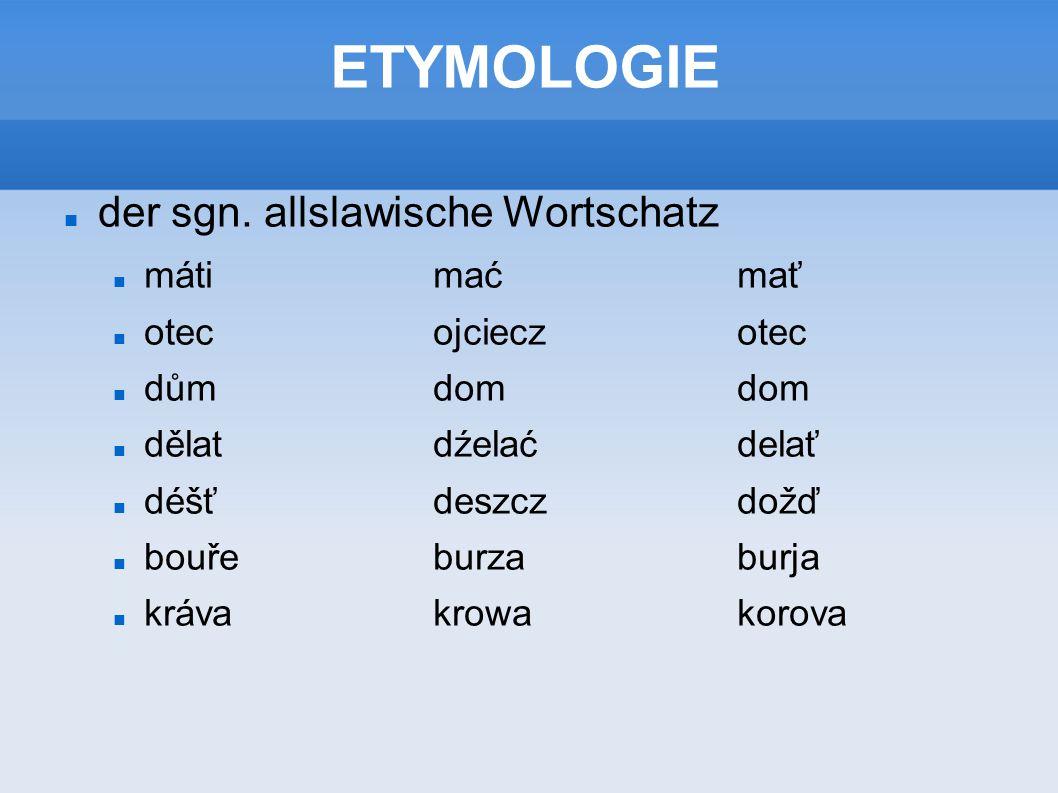 ETYMOLOGIE der sgn. allslawische Wortschatz máti mać mať