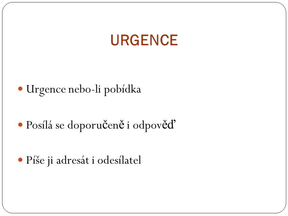 URGENCE Urgence nebo-li pobídka Posílá se doporučeně i odpověď