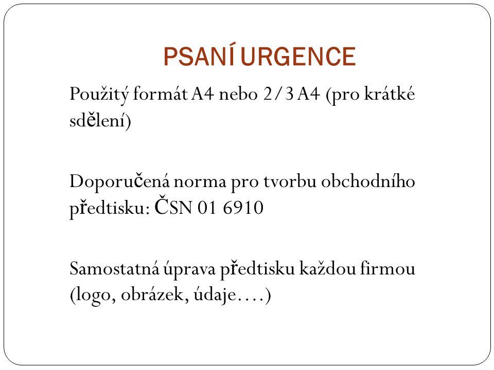 PSANÍ URGENCE Použitý formát A4 nebo 2/3 A4 (pro krátké sdělení) Doporučená norma pro tvorbu obchodního předtisku: ČSN 01 6910.