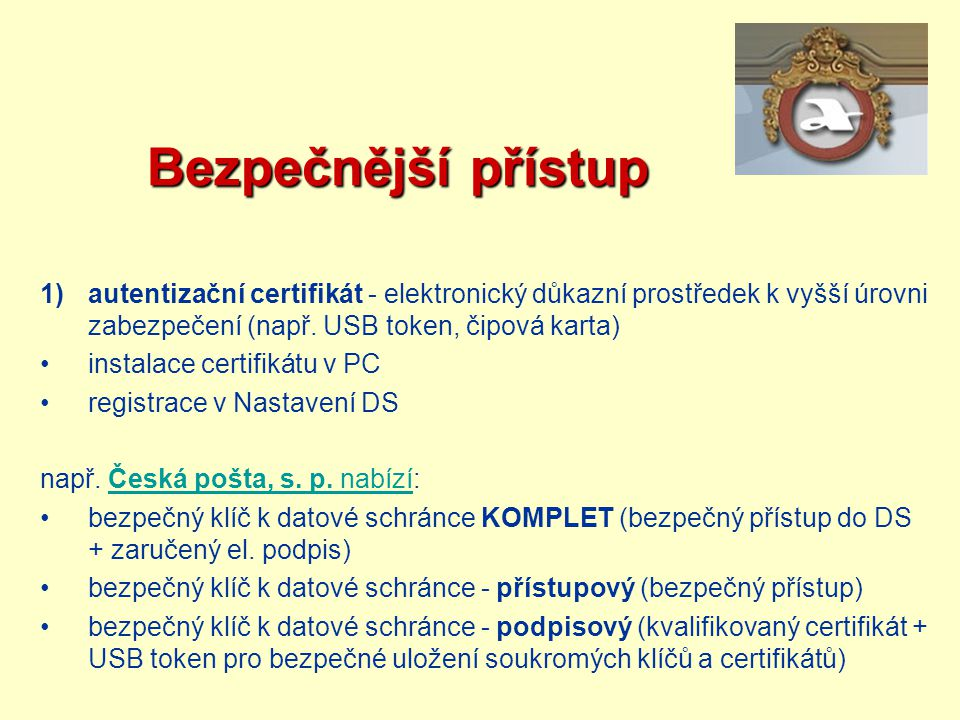Bezpečnější přístup autentizační certifikát - elektronický důkazní prostředek k vyšší úrovni zabezpečení (např. USB token, čipová karta)