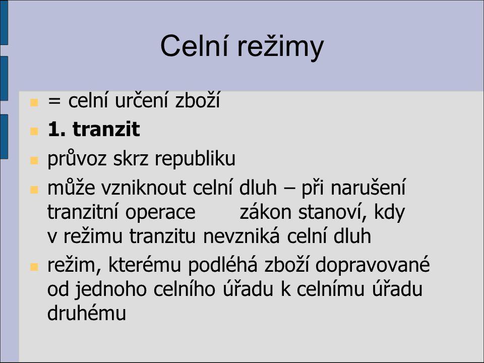 Celní režimy = celní určení zboží 1. tranzit průvoz skrz republiku