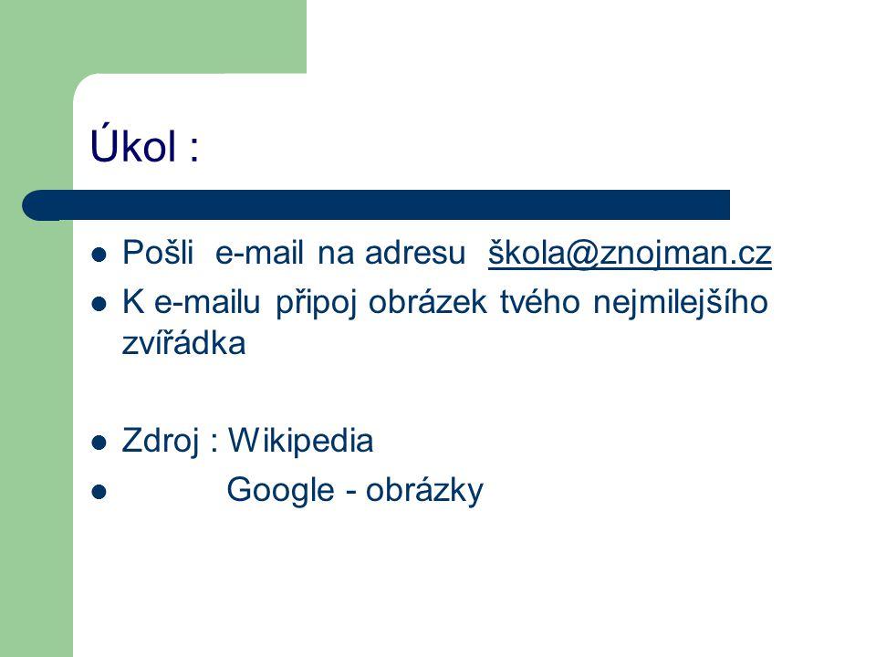 Úkol : Pošli e-mail na adresu škola@znojman.cz