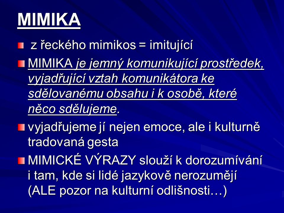 MIMIKA z řeckého mimikos = imitující.