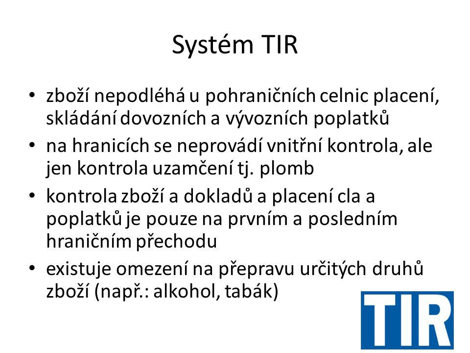 Systém TIR zboží nepodléhá u pohraničních celnic placení, skládání dovozních a vývozních poplatků.