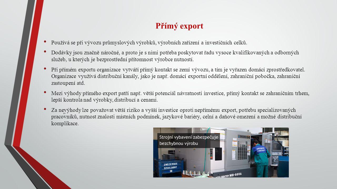 Přímý export Používá se při vývozu průmyslových výrobků, výrobních zařízení a investičních celků.
