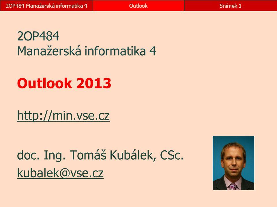 2OP484 Manažerská informatika 4 Outlook 2013 http://min.vse.cz