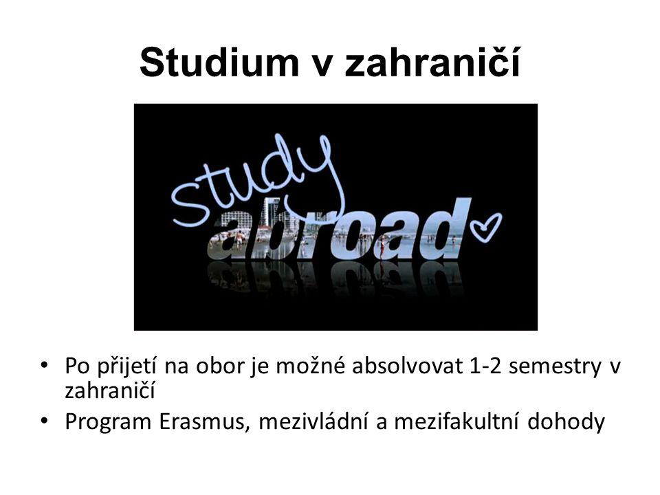 Studium v zahraničí Po přijetí na obor je možné absolvovat 1-2 semestry v zahraničí.