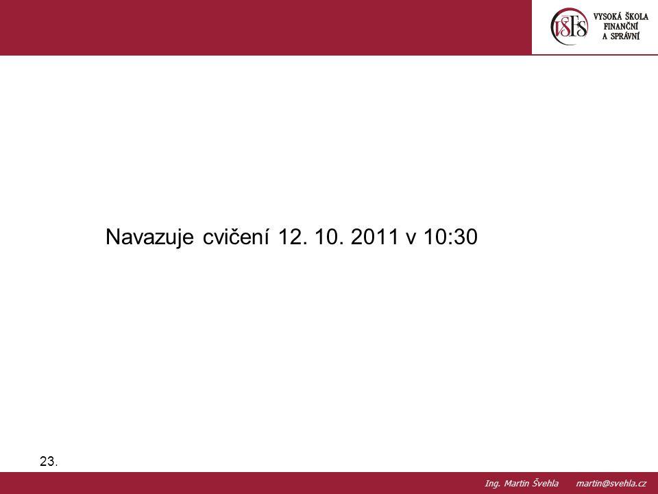 Navazuje cvičení 12. 10. 2011 v 10:30 Ing. Martin Švehla martin@svehla.cz.