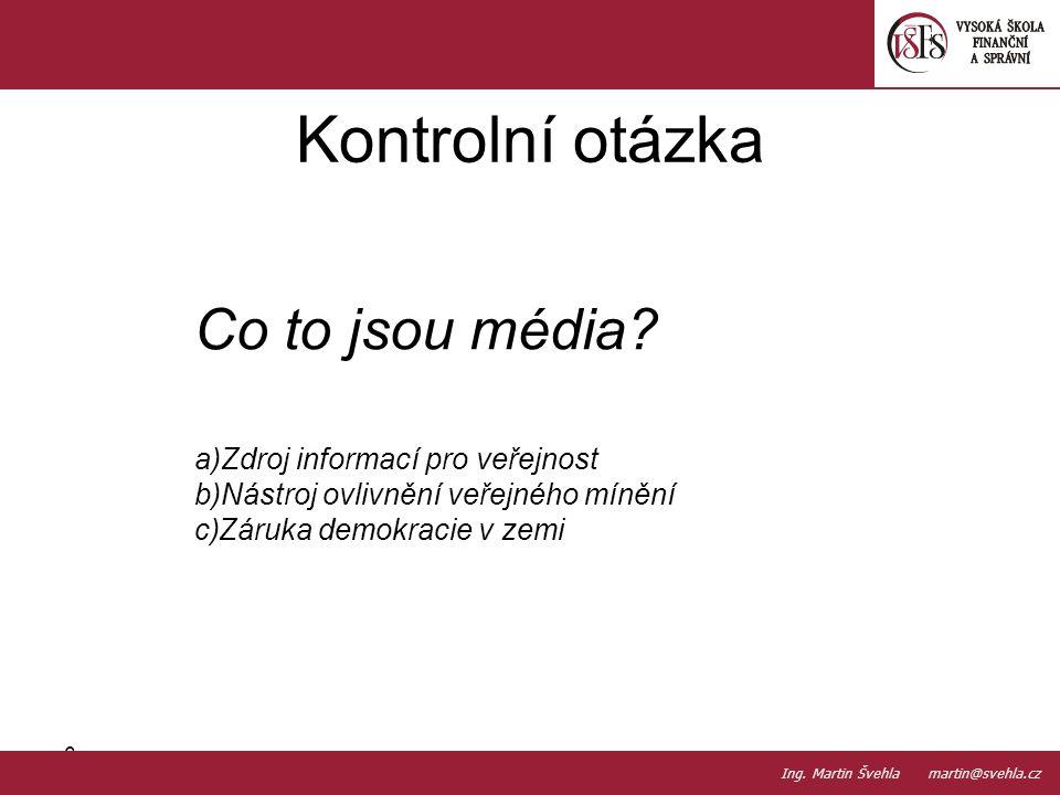 Kontrolní otázka Co to jsou média Zdroj informací pro veřejnost