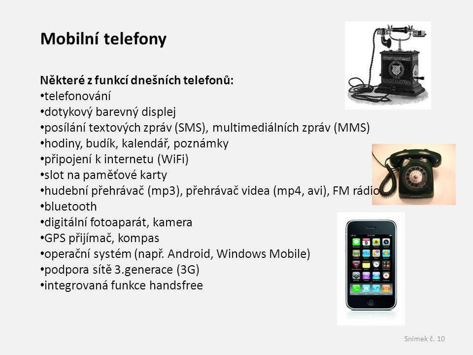 Mobilní telefony Některé z funkcí dnešních telefonů: telefonování