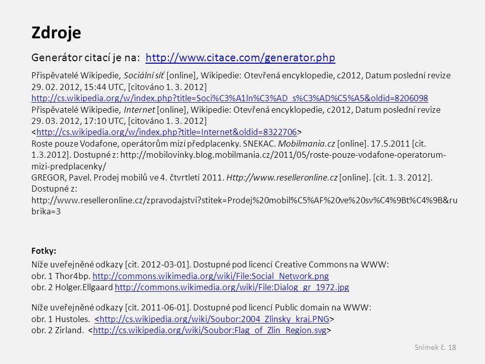 Zdroje Generátor citací je na: http://www.citace.com/generator.php
