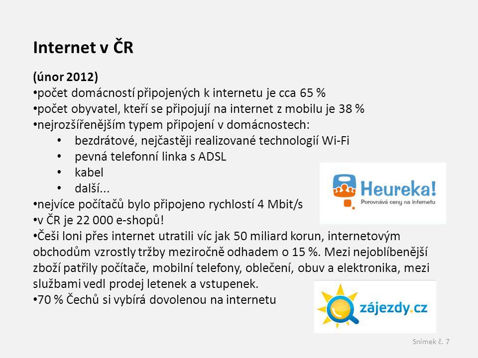 Internet v ČR (únor 2012) počet domácností připojených k internetu je cca 65 % počet obyvatel, kteří se připojují na internet z mobilu je 38 %