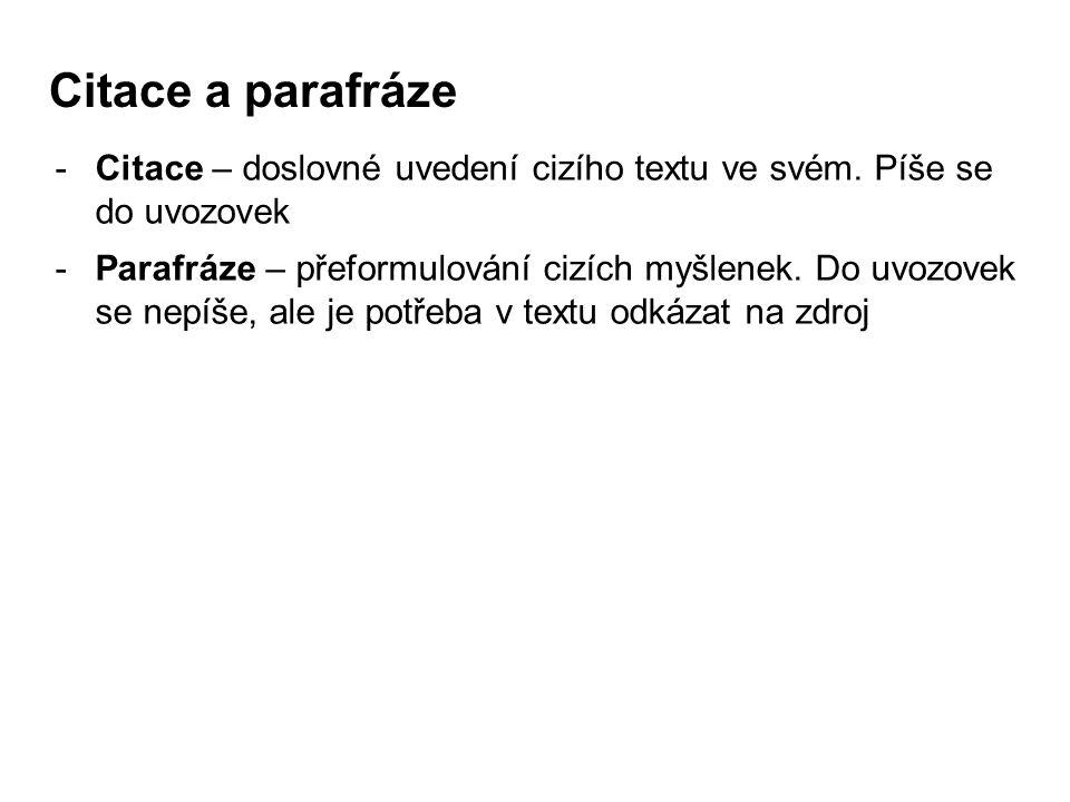 Citace a parafráze Citace – doslovné uvedení cizího textu ve svém. Píše se do uvozovek.