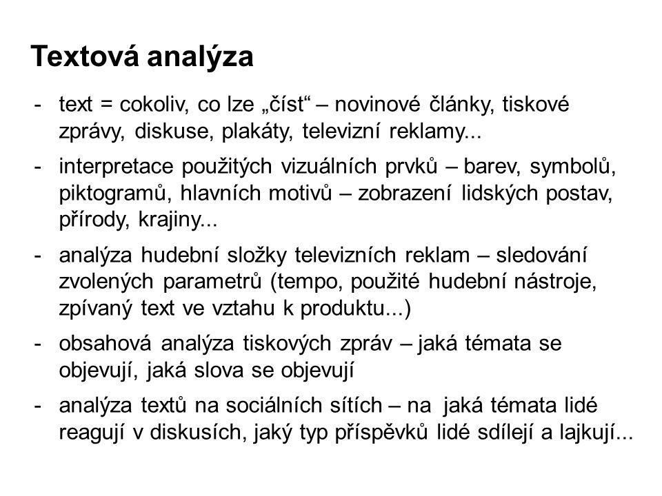"""Textová analýza text = cokoliv, co lze """"číst – novinové články, tiskové zprávy, diskuse, plakáty, televizní reklamy..."""
