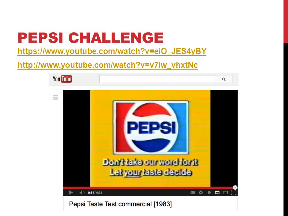 Pepsi Challenge https://www.youtube.com/watch v=eiO_JES4yBY http://www.youtube.com/watch v=v7lw_vhxtNc