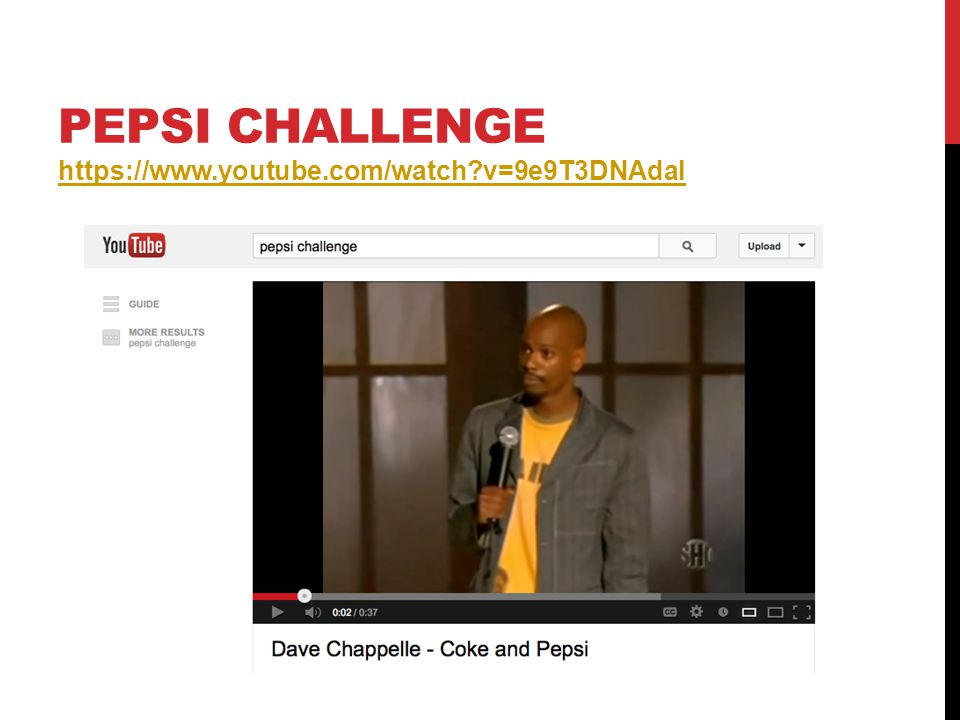 Pepsi Challenge https://www.youtube.com/watch v=9e9T3DNAdaI