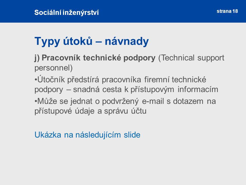 Sociální inženýrství Typy útoků – návnady. j) Pracovník technické podpory (Technical support personnel)