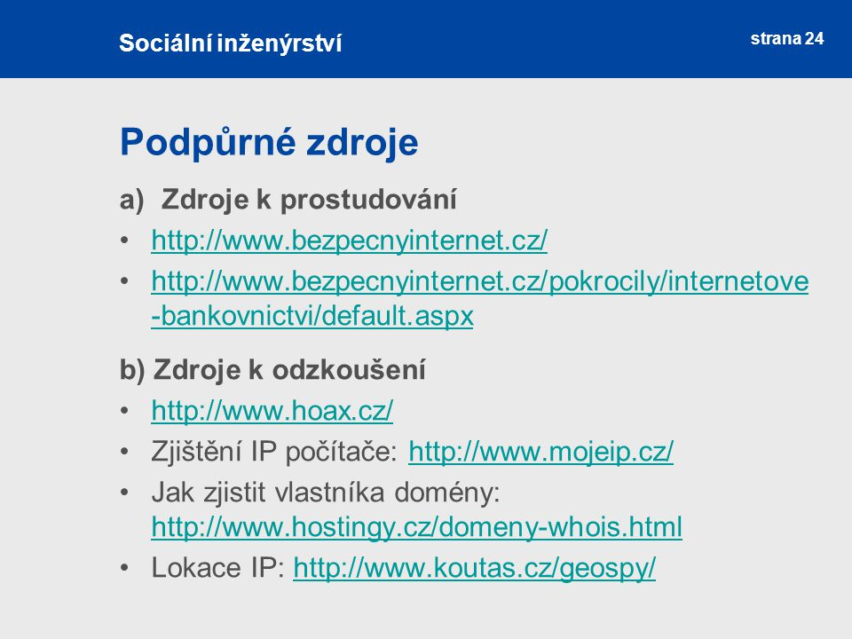 Podpůrné zdroje Zdroje k prostudování http://www.bezpecnyinternet.cz/