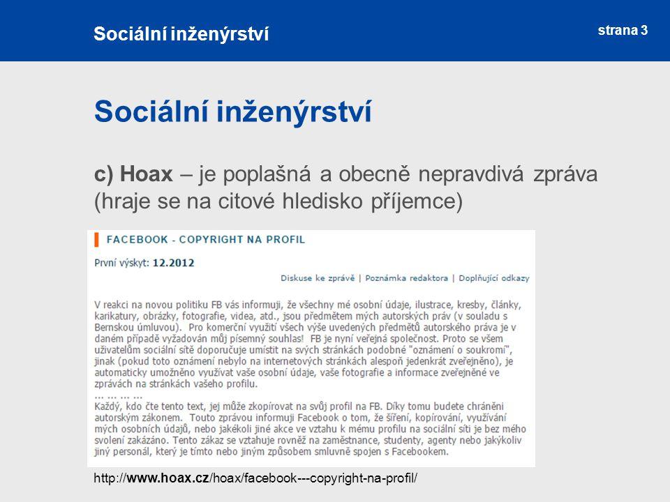 Sociální inženýrství Sociální inženýrství. c) Hoax – je poplašná a obecně nepravdivá zpráva (hraje se na citové hledisko příjemce)