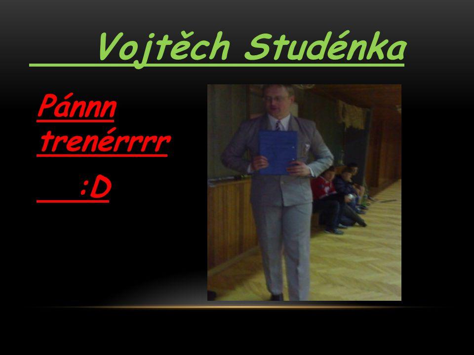 Vojtěch Studénka Pánnn trenérrrr :D