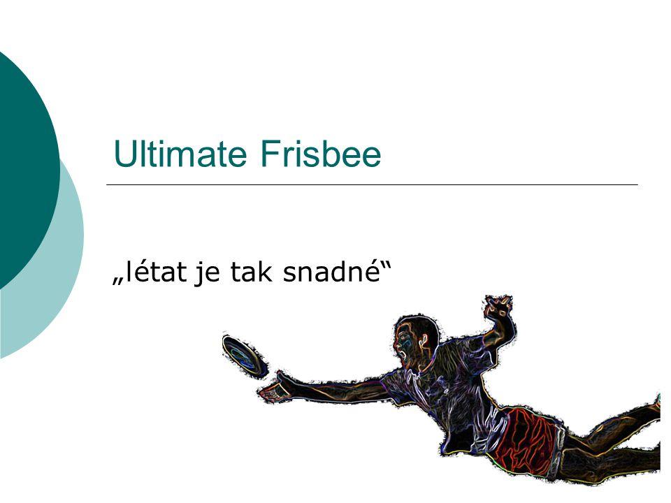 """Ultimate Frisbee """"létat je tak snadné"""