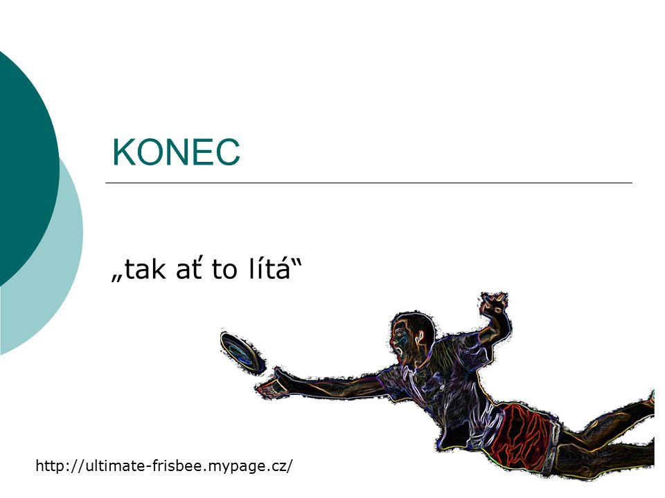 """KONEC """"tak ať to lítá http://ultimate-frisbee.mypage.cz/"""