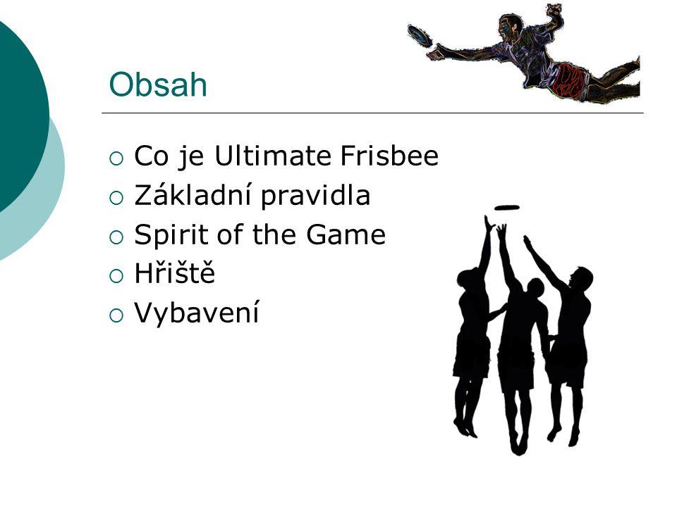 Obsah Co je Ultimate Frisbee Základní pravidla Spirit of the Game