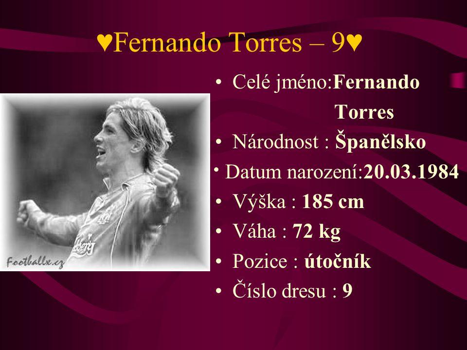 ♥Fernando Torres – 9♥ Celé jméno:Fernando Torres Národnost : Španělsko
