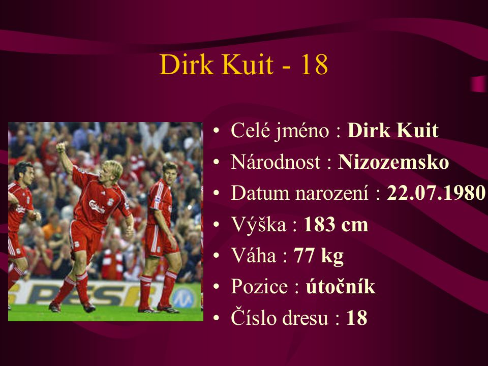 Dirk Kuit - 18 Celé jméno : Dirk Kuit Národnost : Nizozemsko