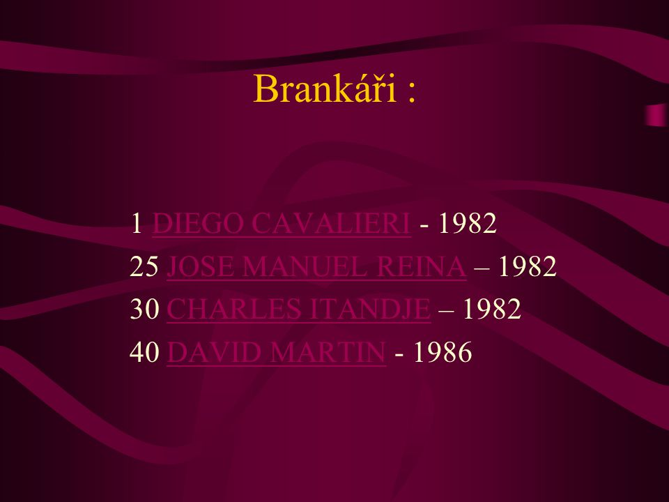 Brankáři : 1 DIEGO CAVALIERI - 1982 25 JOSE MANUEL REINA – 1982