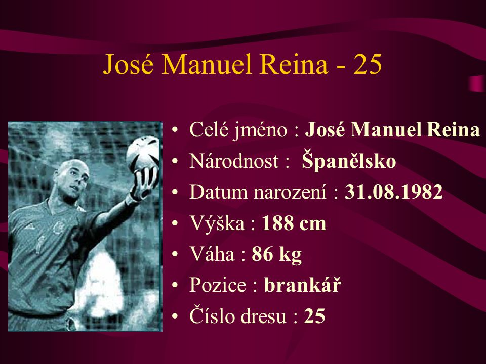 José Manuel Reina - 25 Celé jméno : José Manuel Reina