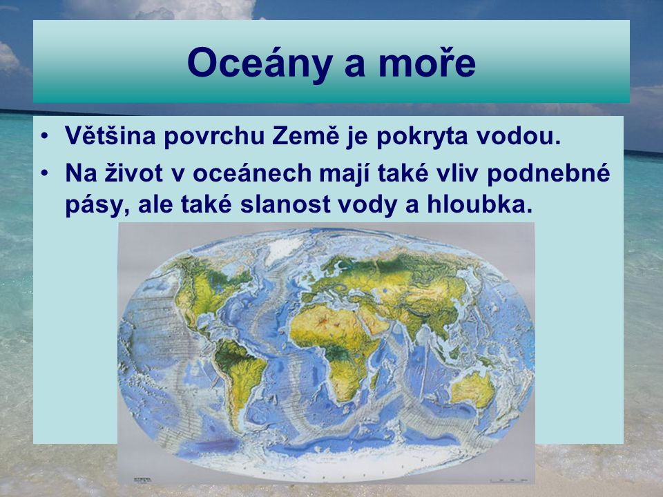 Oceány a moře Většina povrchu Země je pokryta vodou.