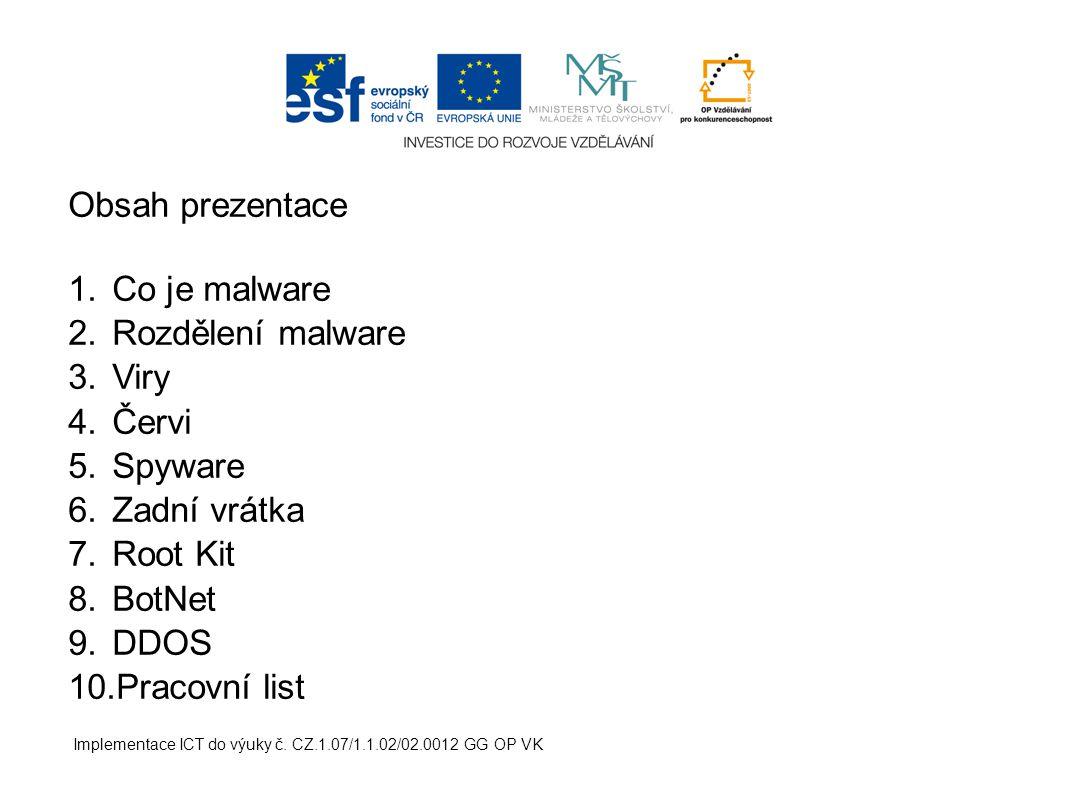 Obsah prezentace Co je malware Rozdělení malware Viry Červi Spyware