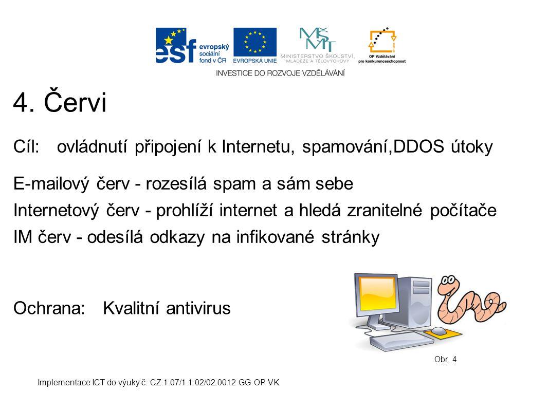 4. Červi Cíl: ovládnutí připojení k Internetu, spamování,DDOS útoky