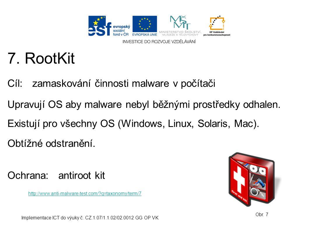 7. RootKit Cíl: zamaskování činnosti malware v počítači