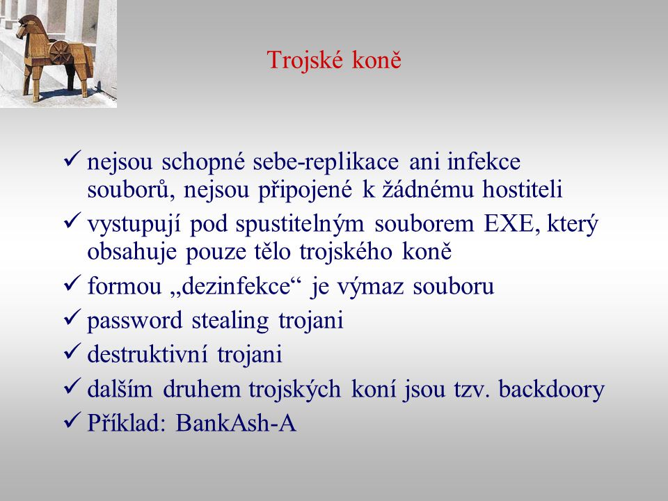 Trojské koně nejsou schopné sebe-replikace ani infekce souborů, nejsou připojené k žádnému hostiteli.