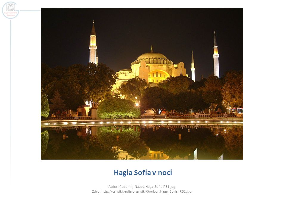Hagia Sofia v noci Autor: Radomil, Název:Haga Sofia RB1.jpg Zdroj:http://cs.wikipedia.org/wiki/Soubor:Haga_Sofia_RB1.jpg.